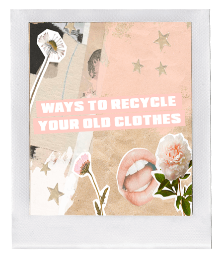 Ways to Recycle Your Old Clothes